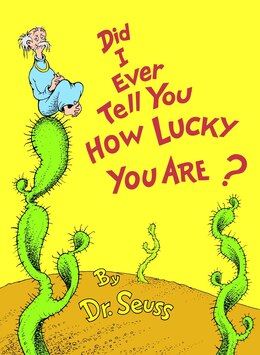 Book Did I Ever Tell You How Lucky You Are? by Seuss