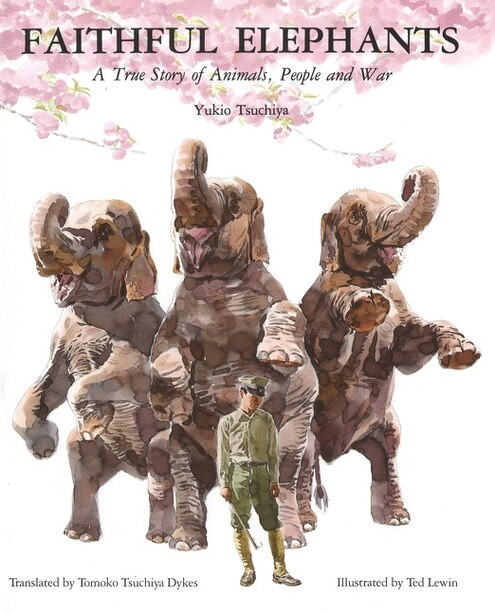 Faithful Elephants: A True Story of Animals, People, and War by Yukio Tsuchiya