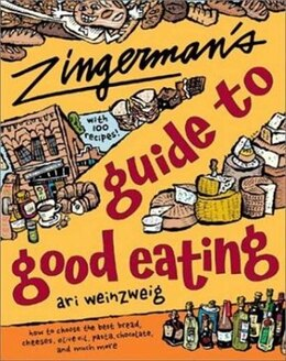 Book Zingerman's Guide to Good Eating: How to Choose the Best Bread, Cheeses, Olive Oil, Pasta… by Ari Weinzweig