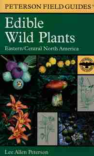 A Peterson Field Guide To Edible Wild Plants: Eastern and Central North America by Roger Tory Peterson
