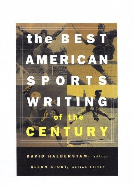 The Best American Sports Writing of the Century by David Halberstam