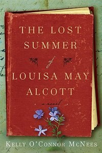 Book The Lost Summer Of Louisa May Alcott by Kelly Mcnees