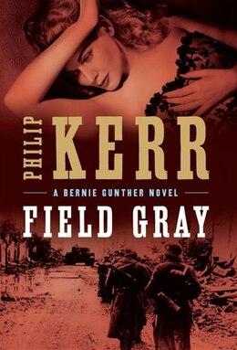 Book Field Gray by Philip Kerr