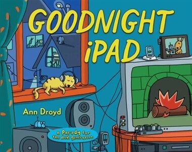 Goodnight Ipad: A Parody For The Next Generation by Ann Droyd