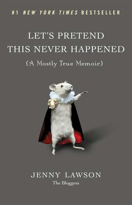 Book Let's Pretend This Never Happened: (a Mostly True Memoir) by Jenny Lawson