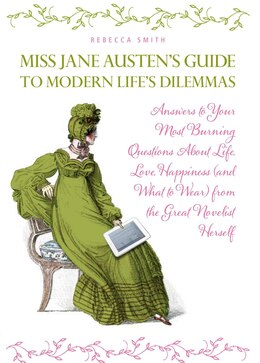 Book Miss Jane Austen's Guide To Modern Life's Dilemmas: Answers To Your Most Burning Questions About… by Rebecca Smith