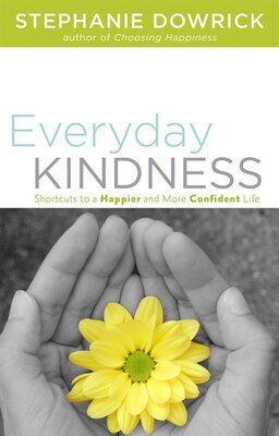 Book Everyday Kindness: Shortcuts to a Happier and More Confident Life by Stephanie Dowrick