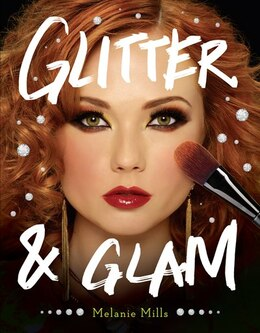 Book Glitter And Glam: Dazzling Makeup Tips For Date Night, Club Night, And Beyond by Melanie Mills