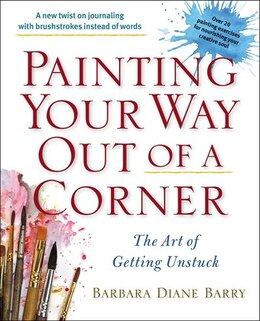 Book Painting Your Way Out Of A Corner: The Art Of Getting Unstuck by Barbara Diane Barry