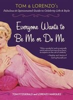 Everyone Wants To Be Me Or Do Me: Tom And Lorenzo's Fabulous And Opinionated Guide To Celebrity…