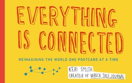 Book Everything Is Connected: Reimagining The World One Postcard At A Time by Keri Smith