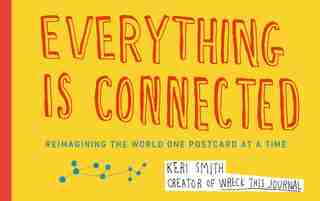 Everything Is Connected: Reimagining The World One Postcard At A Time by Keri Smith