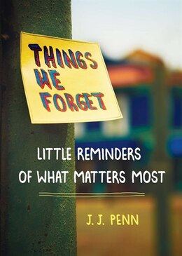 Book Things We Forget: Little Reminders Of What Matters Most by J. J. Penn
