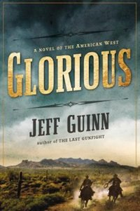 Book Glorious: A Novel Of The American West by Jeff Guinn