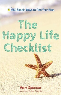 Book The Happy Life Checklist: 654 Simple Ways To Find Your Bliss by Amy Spencer