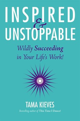 Book Inspired & Unstoppable: Wildly Succeeding In Your Life's Work! by Tama Kieves