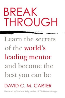 Book Breakthrough: Learn The Secrets Of The World's Leading Mentor And Become The Best You Can Be by David C.m. Carter