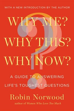 Book Why Me? Why This? Why Now?: A Guide To Answering Life's Toughest Questions by Robin Norwood