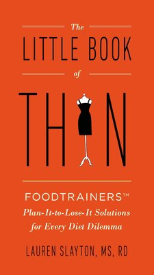 Book The Little Book Of Thin: Foodtrainers Plan-it-to-lose-it Solutions For Every Diet Dilemma by Lauren Slayton