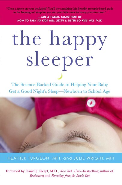 The Happy Sleeper: The Science-backed Guide To Helping Your Baby Get A Good Night's Sleep-newborn To School Age by Heather Turgeon