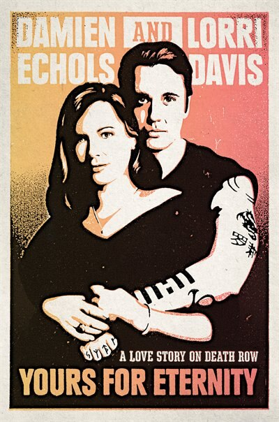 Yours For Eternity: A Love Story On Death Row by Damien Echols