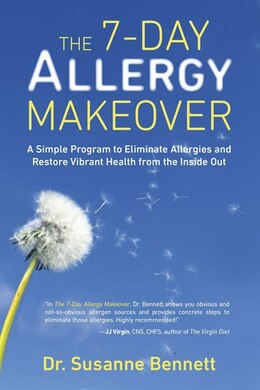 Book The 7-day Allergy Makeover: A Simple Program To Eliminate Allergies And Restore Vibrant Health From… by Susanne Bennett