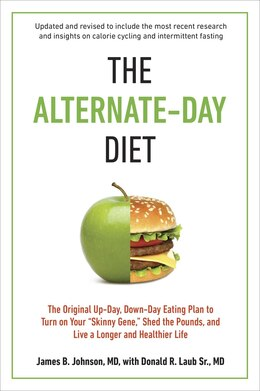 Book The Alternate-day Diet Revised: The Original Up-day, Down-day Eating Plan To Turn On Your Skinny… by James B. Johnson