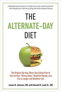 The Alternate-day Diet Revised: The Original Up-day, Down-day Eating Plan To Turn On Your Skinny…