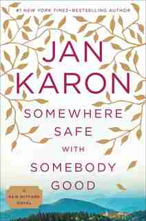 Somewhere Safe With Somebody Good: The New Mitford Novel by Jan Karon