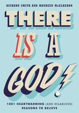 Book There Is A God!: 1,001 Heartwarming (and Hilarious) Reasons To Believe by Richard Smith