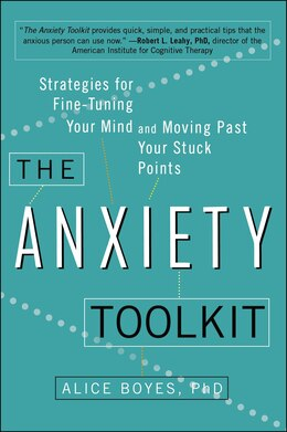 Book The Anxiety Toolkit: Strategies For Fine-tuning Your Mind And Moving Past Your Stuck Points by Alice Boyes, Ph.d