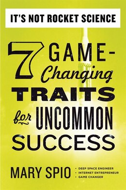 Book It's Not Rocket Science: 7 Game-changing Traits For Uncommon Success by Mary Spio