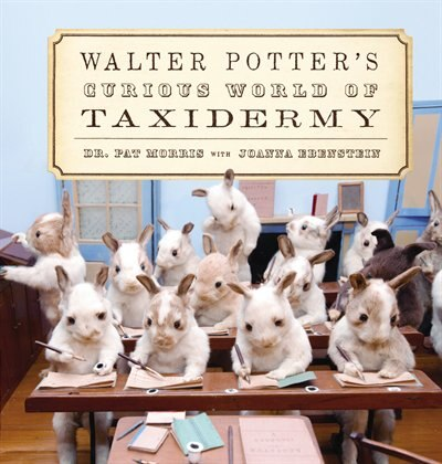 Walter Potter's Curious World Of Taxidermy by Pat Morris