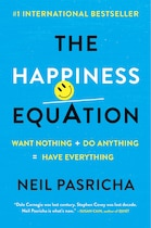 The Happiness Equation: Want Nothing   Do Anything = Have Everything