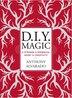 Diy Magic: A Strange And Whimsical Guide To Creativity by Anthony Alvarado