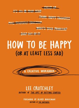 Book How To Be Happy (or At Least Less Sad): A Creative Workbook by Lee Crutchley