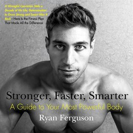 Book Stronger, Faster, Smarter: A Guide To Your Most Powerful Body by Ryan Ferguson