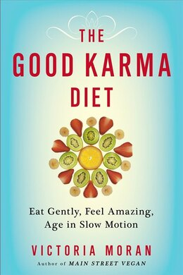 Book The Good Karma Diet: Eat Gently, Feel Amazing, Age In Slow Motion by Victoria Moran