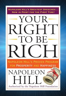 Book Your Right To Be Rich: Napoleon Hill's Proven Program For Prosperity And Happiness by Napoleon Hill