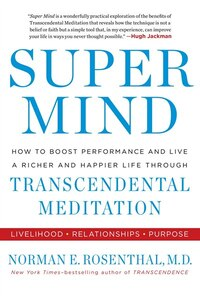 Super Mind: How To Boost Performance And Live A Richer And Happier Life Through Transcendental…