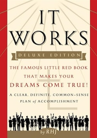 It Works Deluxe Edition: The Famous Little Red Book That Makes Your Dreams Come True!