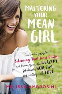 Mastering Your Mean Girl: The No-bs Guide To Silencing Your Inner Critic And Becoming Wildly…