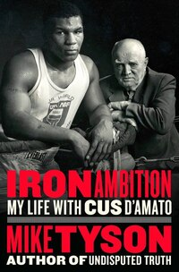 Iron Ambition: My Life With Cus D'amato