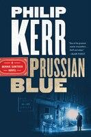Prussian Blue: A Bernie Gunther Novel