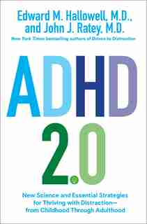 Adhd 2.0: New Science And Essential Strategies For Thriving With Distraction--from Childhood Through Adulthood by Edward M. Hallowell