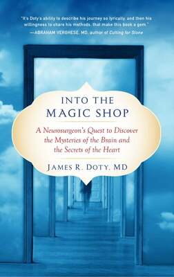 Book Into The Magic Shop: A Neurosurgeon's Quest To Discover The Mysteries Of The Brain And The Secrets… by James R. Doty