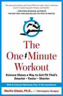 The One-minute Workout: Science Shows A Way To Get Fit That's Smarter, Faster, Shorter by Martin Gibala