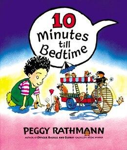 Book 10 Minutes Till Bedtime by Peggy Rathmann