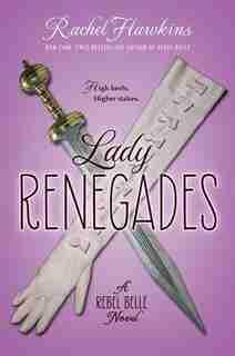 Lady Renegades: A Rebel Belle Novel by Rachel Hawkins