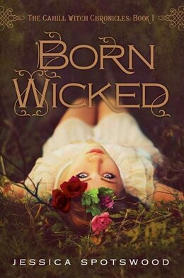 Book Born Wicked: The Cahill Witch Chronicles, Book One by Jessica Spotswood